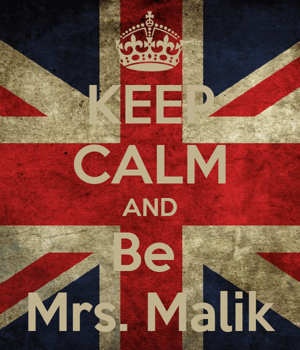 KEEP CALM AND Be  Mrs. Malik