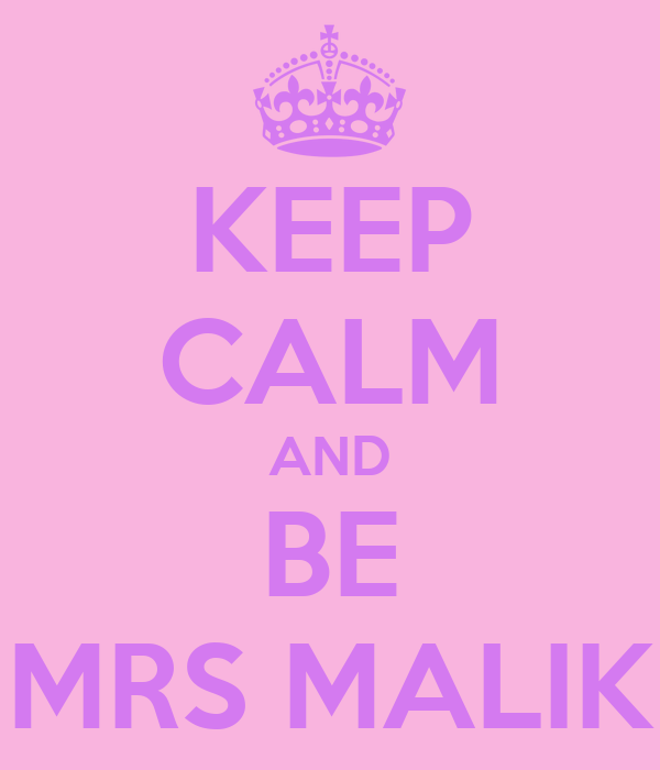 KEEP CALM AND BE MRS MALIK