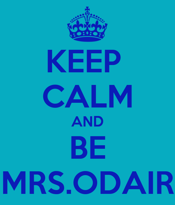 KEEP  CALM AND BE MRS.ODAIR