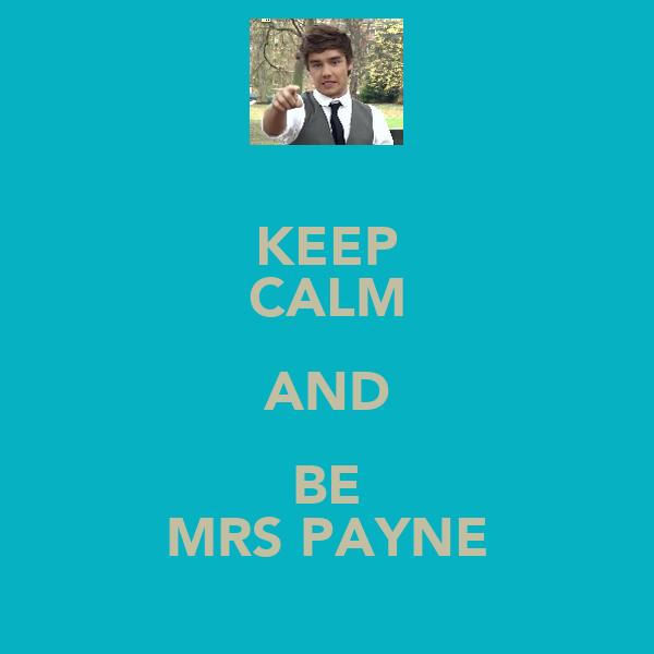 KEEP CALM AND BE MRS PAYNE