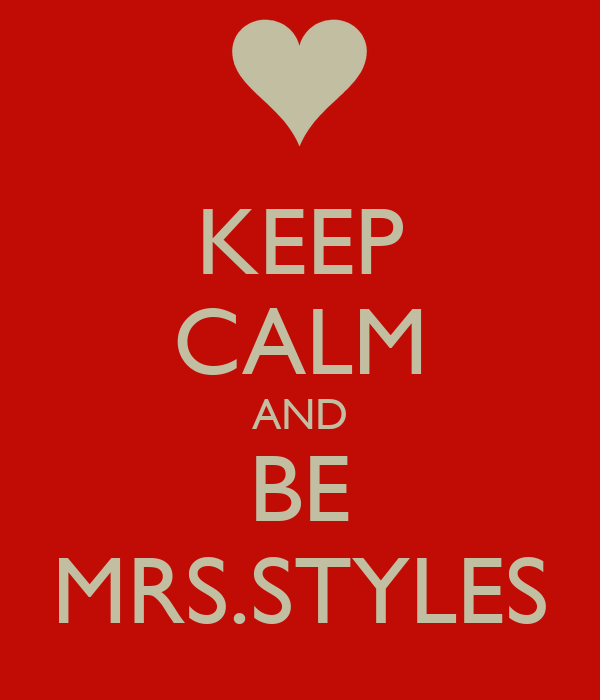 KEEP CALM AND BE MRS.STYLES