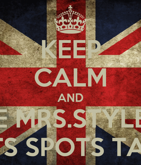 KEEP CALM AND BE MRS.STYLES SORRY THATS SPOTS TAKEN BY MEH