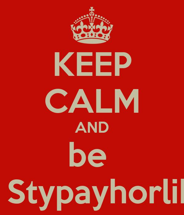 KEEP CALM AND be  Mrs. Stypayhorlikson