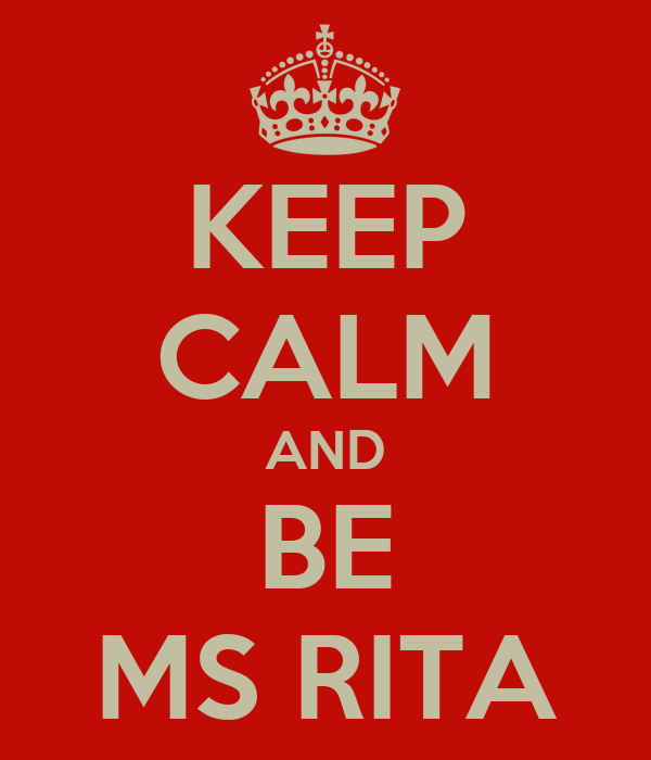 KEEP CALM AND BE MS RITA