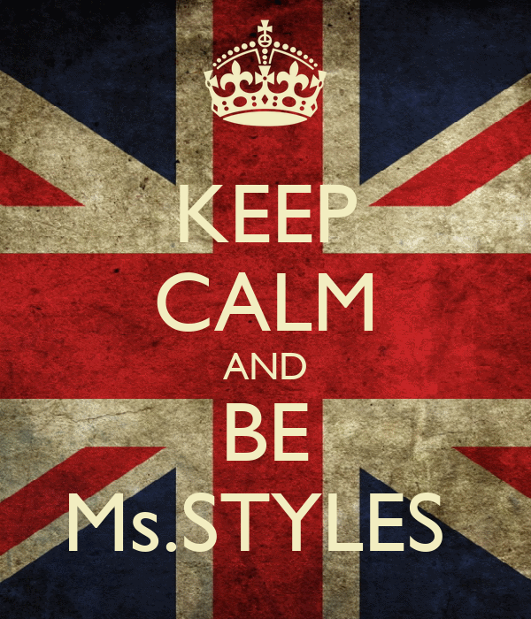 KEEP CALM AND BE Ms.STYLES
