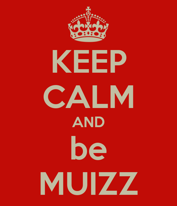 KEEP CALM AND be MUIZZ