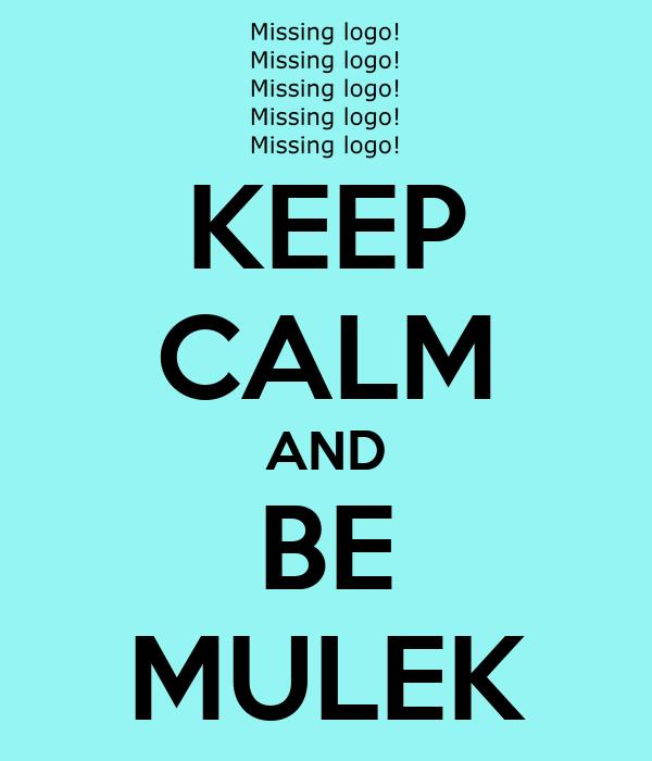 KEEP CALM AND BE MULEK