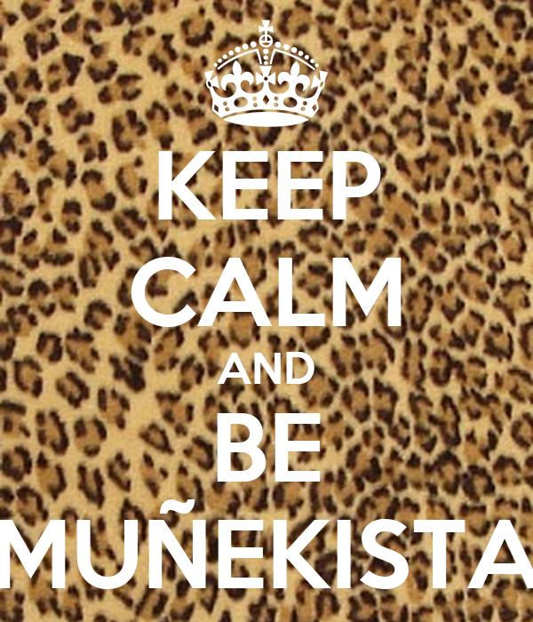 KEEP CALM AND BE MUÑEKISTA
