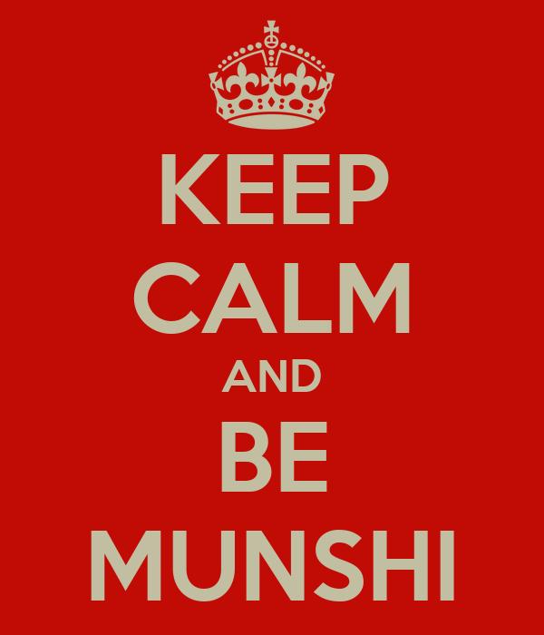 KEEP CALM AND BE MUNSHI