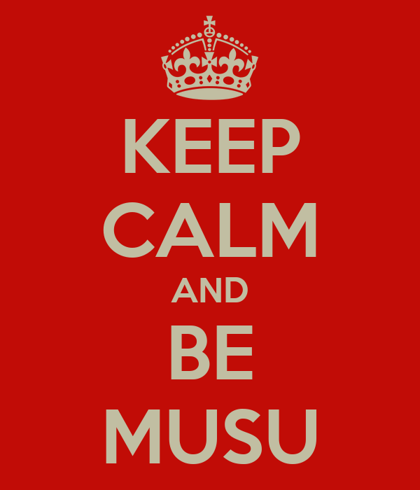 KEEP CALM AND BE MUSU