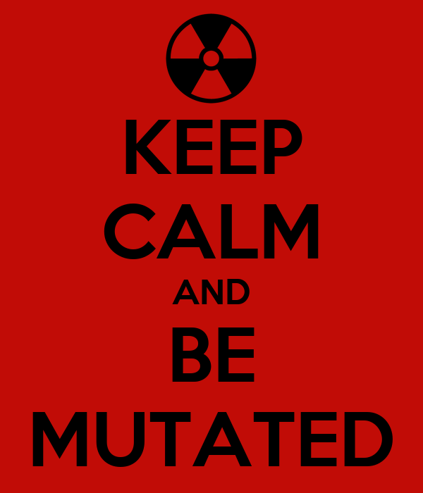 KEEP CALM AND BE MUTATED