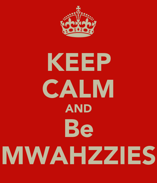 KEEP CALM AND Be MWAHZZIES