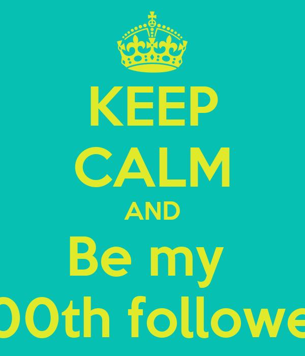 KEEP CALM AND Be my  100th follower