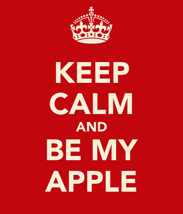 KEEP CALM AND BE MY APPLE