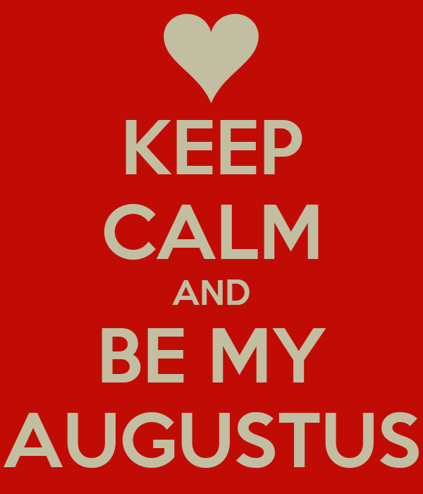 KEEP CALM AND BE MY AUGUSTUS