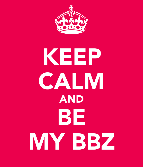 KEEP CALM AND BE MY BBZ