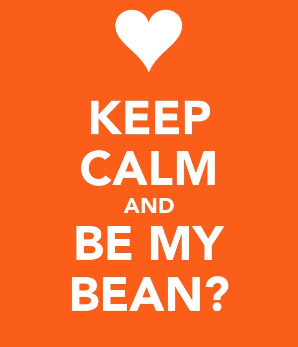 KEEP CALM AND BE MY BEAN?