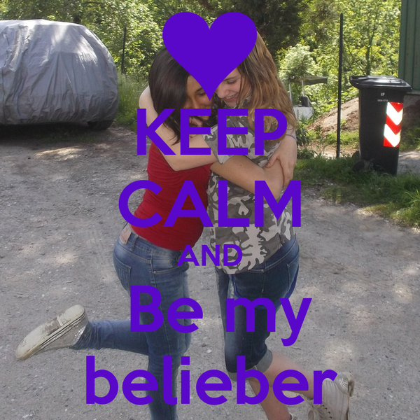 KEEP CALM AND   Be my  belieber