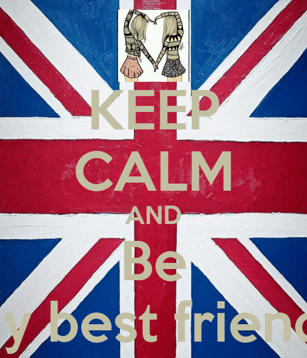 KEEP CALM AND Be My best friends