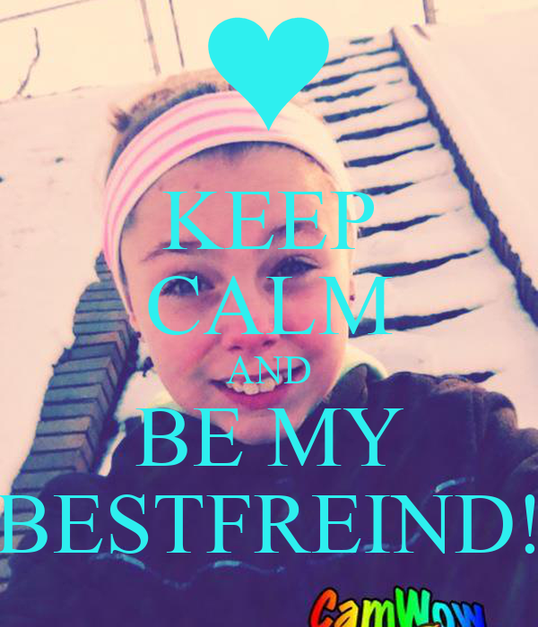 KEEP CALM AND BE MY BESTFREIND!