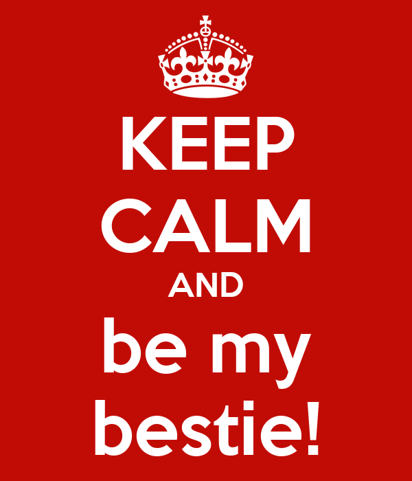 KEEP CALM AND be my bestie!