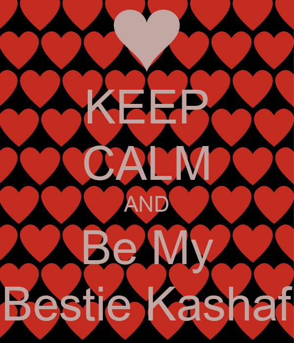 KEEP CALM AND Be My Bestie Kashaf