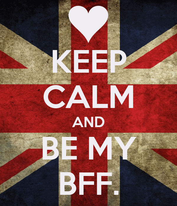 KEEP CALM AND BE MY BFF.