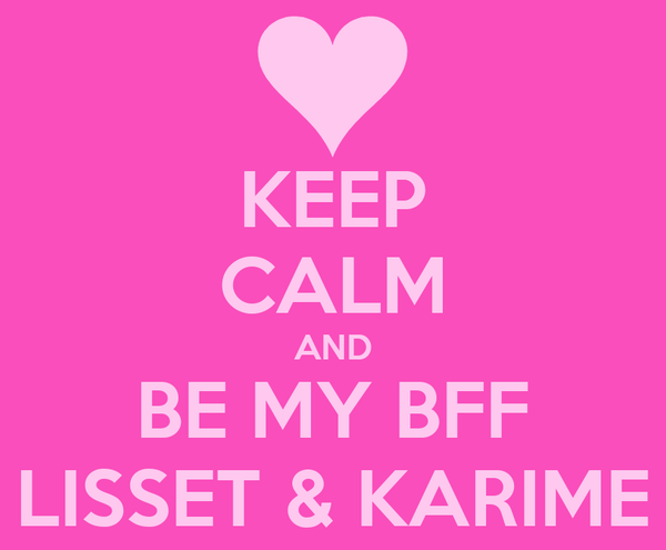 KEEP CALM AND BE MY BFF LISSET & KARIME