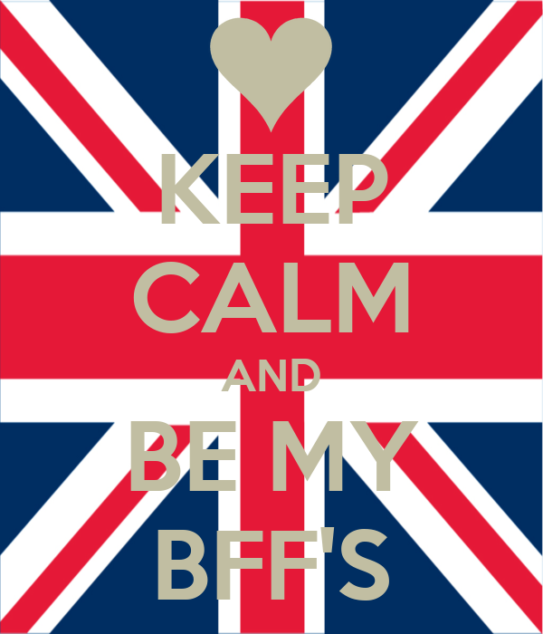KEEP CALM AND BE MY BFF'S