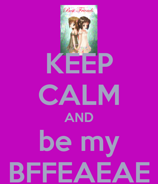 KEEP CALM AND be my BFFEAEAE