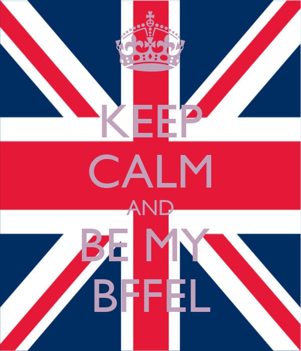 KEEP CALM AND BE MY  BFFEL