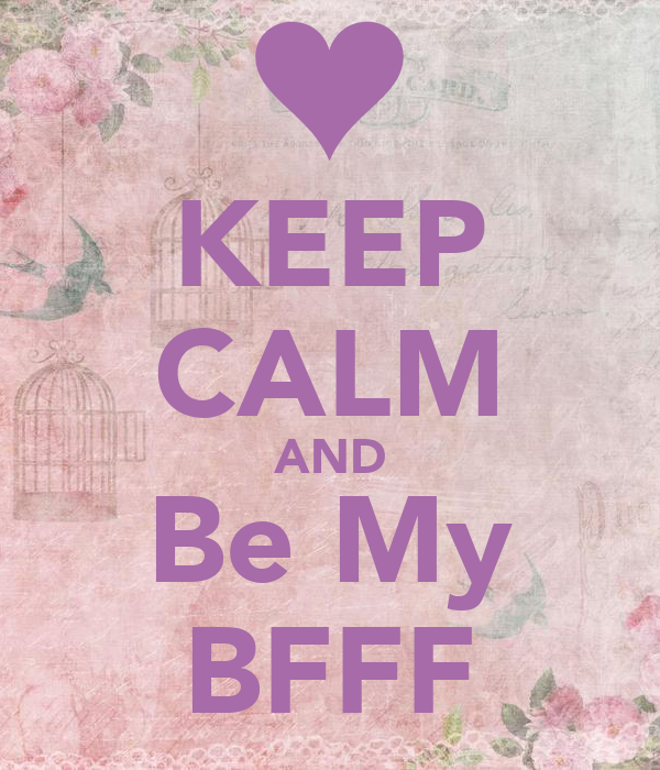 KEEP CALM AND Be My BFFF