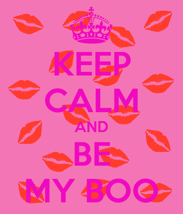 KEEP CALM AND BE MY BOO