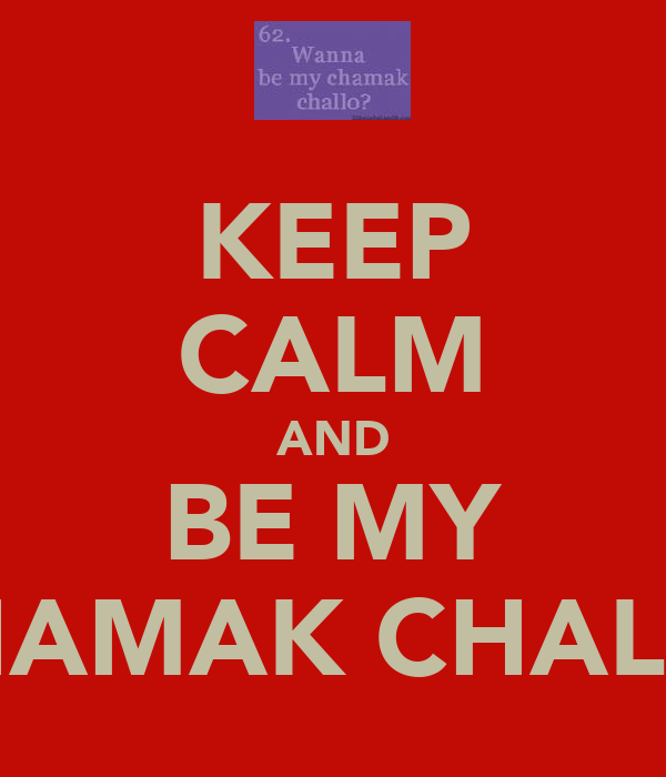 KEEP CALM AND BE MY CHAMAK CHALLO