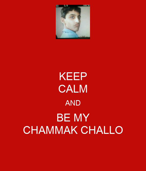 KEEP CALM AND BE MY CHAMMAK CHALLO