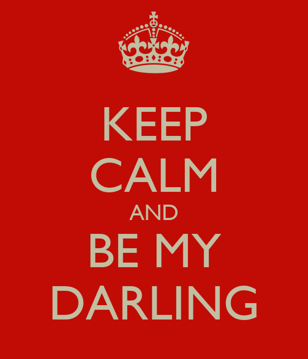 KEEP CALM AND BE MY DARLING