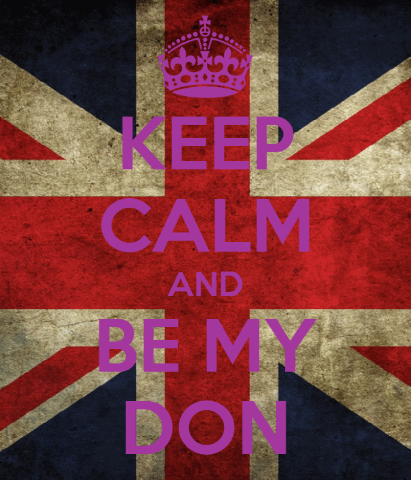 KEEP CALM AND BE MY DON