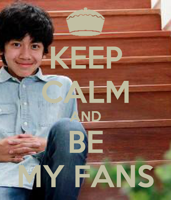 KEEP CALM AND BE MY FANS