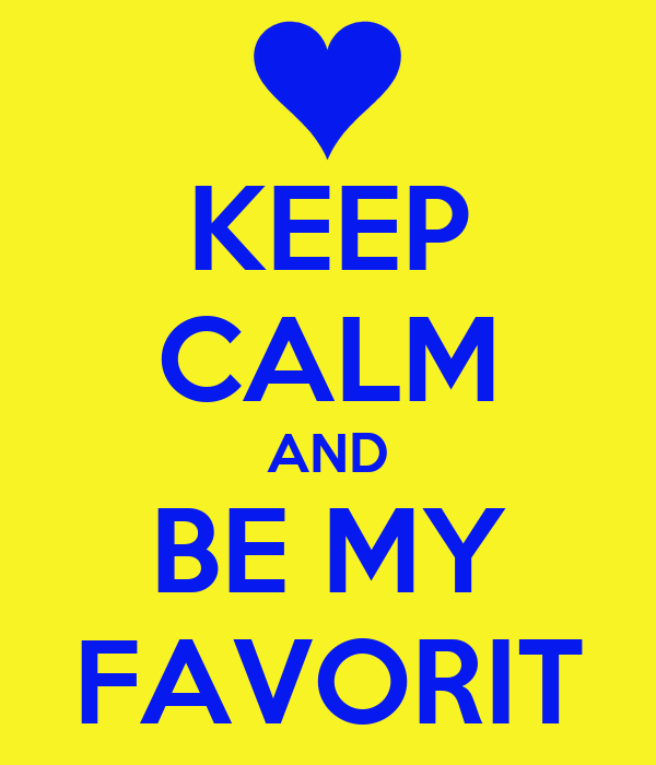 KEEP CALM AND BE MY FAVORIT