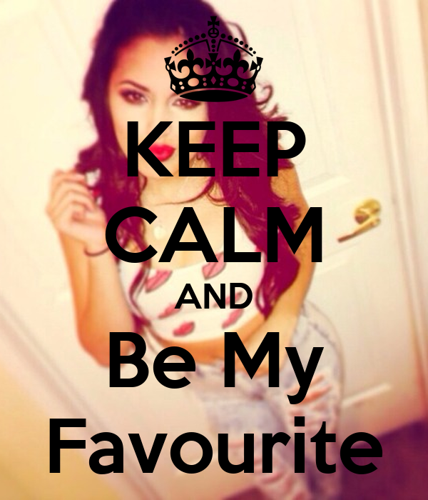 KEEP CALM AND Be My Favourite