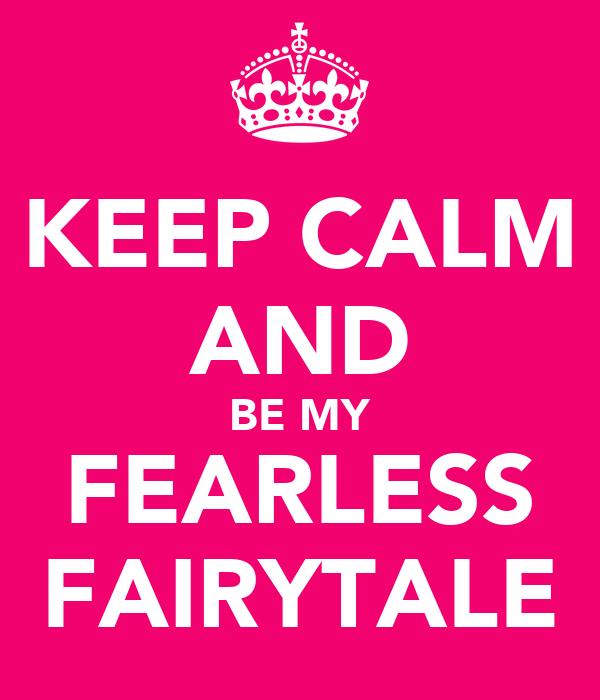KEEP CALM AND BE MY FEARLESS FAIRYTALE