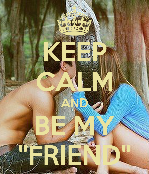 "KEEP CALM AND BE MY ""FRIEND"""
