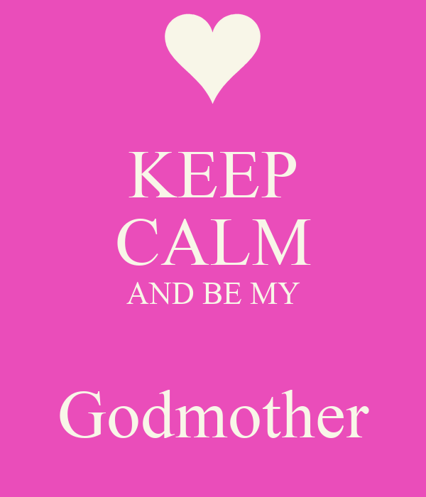 KEEP CALM AND BE MY  Godmother