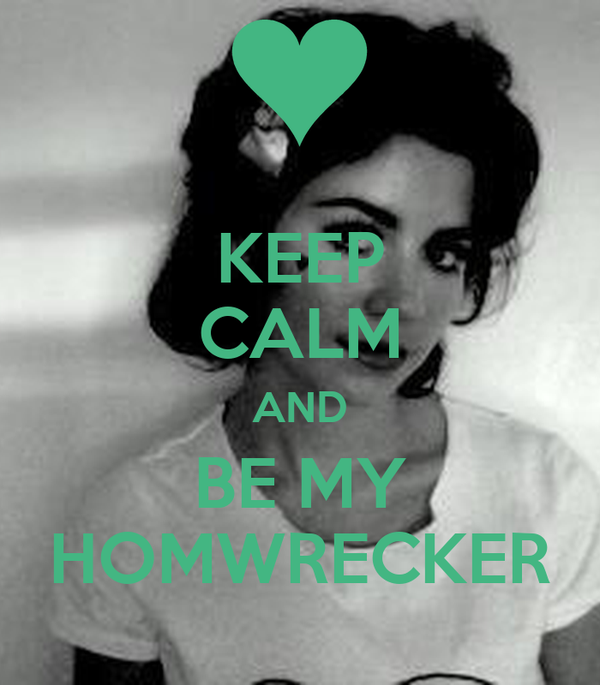 KEEP CALM AND BE MY HOMWRECKER