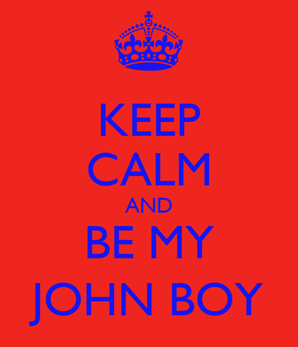 KEEP CALM AND BE MY JOHN BOY