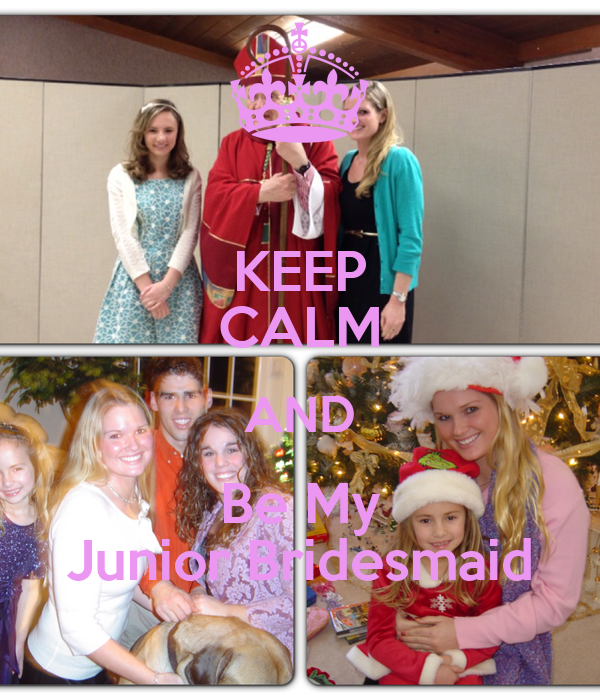 KEEP CALM AND Be My Junior Bridesmaid