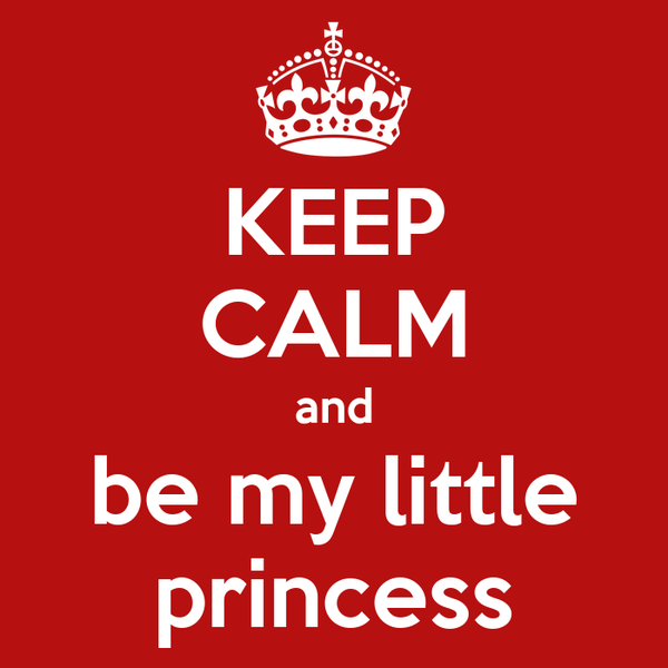 KEEP CALM and be my little princess