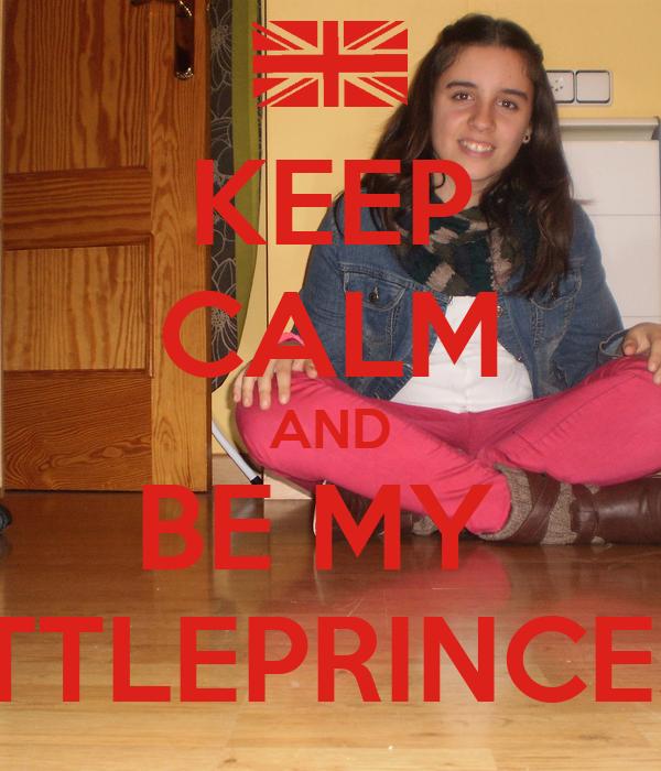 KEEP CALM AND BE MY  LITTLEPRINCESS