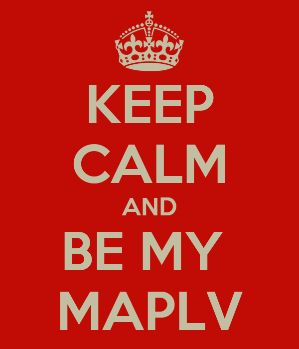 KEEP CALM AND BE MY  MAPLV