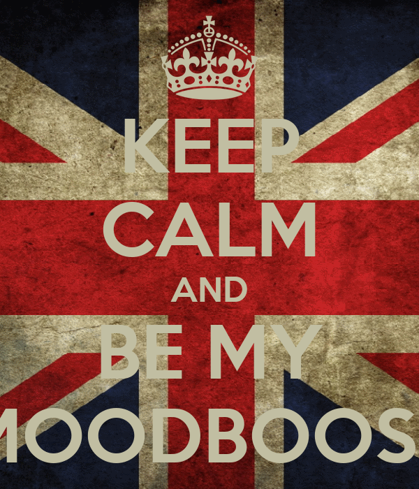 KEEP CALM AND BE MY MOODBOOST